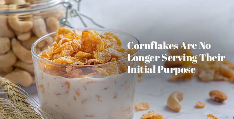 Cornflakes Are No Longer Serving Their Initial Purpose