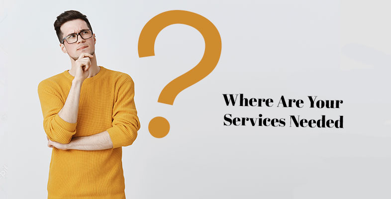 Where Are Your Services Needed